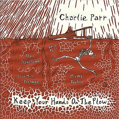 Keep You Hands On The Plow - Charlie Parr
