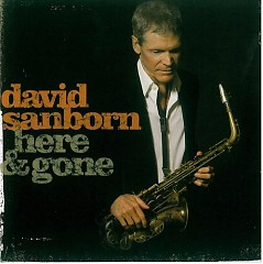 Here & Gone - David Sanborn