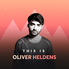 Những Bài Hát Hay Nhất Của Oliver Heldens - Oliver Heldens