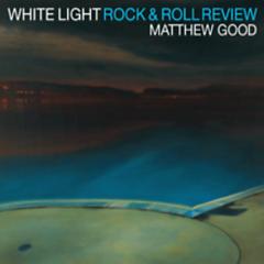 White Light Rock & Roll Review  - Matthew Good