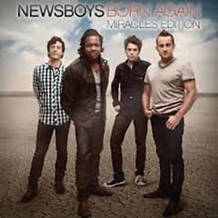 Born Again (Miracles Edition) (CD1) - Newsboys