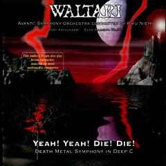 Yeah! Yeah! Die! Die! Death Metal Symphony In Deep C - Waltari