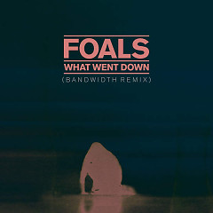 What Went Down (Bandwidth Remix) (Single) - Foals