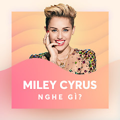 Miley Cyrus Nghe Gì? - Various Artists