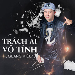 Trách Ai Vô Tình  - Quang Kiều