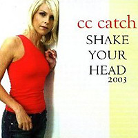 Shake Your Head (Singles) - C.C.Catch