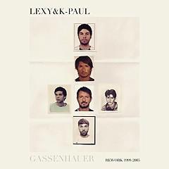 Gassenhauer Rework 1999-2015 (CD1) - Lexy & K-Paul