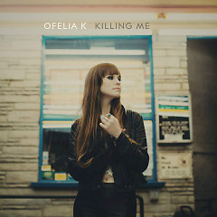 Killing Me (Single) - Ofelia K