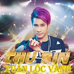 Xuân Lộc Vàng - Chu Bin