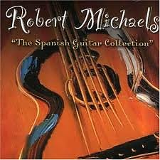 Robert Michaels - The Spanish Guitar Collection
