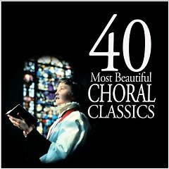 40 Most Beautiful Choral Classics CD 1