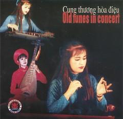 Cung Thương Hòa Điệu - Old Tunes In Concert
