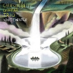Whitewater  - California Guitar Trio
