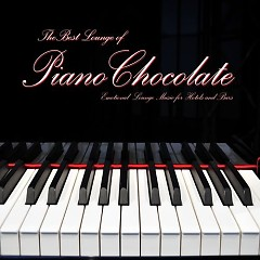 The Best Lounge Of Pianochocolate - Emotional Lounge Music For Hotels And Bars - Pianochocolate