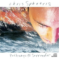 Pathways To Surrender - Chris Spheeris