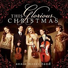 This Glorious Christmas   - Annie Moses Band