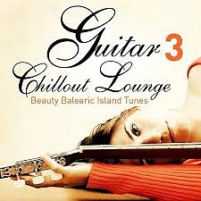 Guitar Chill Out Lounge, Vol. 3 - Beauty Balearic Island Tunes ( No. 2)