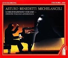 Arturo Benedetti Michelangeli - Le registrazioni In Vaticano CD 1