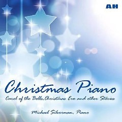 Christmas Piano Carol Of the Bells (CD 1) - Michael Silverman