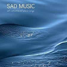 Sad Music Sad Instrumental Piano Songs (Sad Songs that Make you Cry) (No. 3)  - Various Artists