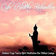 Cafe Buddha Relaxation Ambient Yoga Tantra Spirit Meditation Bar Chillout Lounge (No. 1) - Various Artists