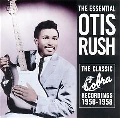 Essential Collection - The Classic Cobra Recordings 1956 - 1958 (No. 1) - Otis Rush