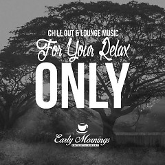 For Your Relax Only Chill Out And Lounge Music