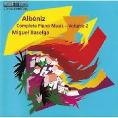 Albéniz - Complete Piano Music Volume 2 - Miguel Baselga