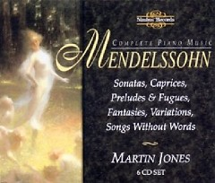 Mendelssohn - Complete Piano Music Disc 6 (No. 1) - Martin Jones