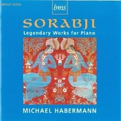 Sorabji - Legendary Works For Piano CD 1 - Michael Habermann