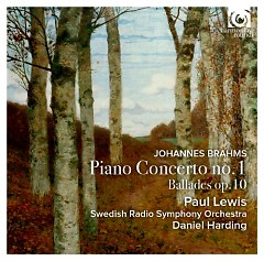 Johannes Brahms - Piano Concerto No. 1; Ballades Op. 10 - Paul Lewis, Daniel Harding, Swedish Radio Symphony Orchestra