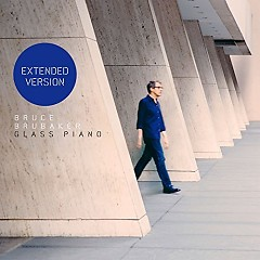 Glass Piano (Extended Version) (Disc 1) - Bruce Brubaker