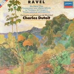 Ravel – Ma Mère L'Oye; Pavane Pour Une Infante Défunte; Le Tombeau De Couperin; Valse Nobles Et Sentimentales - Charles Dutoit, Orchestre Symphonique de Montréal