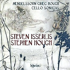 Mendelssohn - Cello Sonata No. 2; Grieg - Cello Sonata; Hough - Sonata For Cello And Piano - Steven Isserlis, Stephen Hough