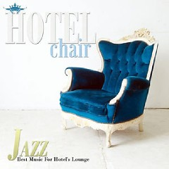 Hotel Chair Jazz - Best Music For Hotel's Lounge