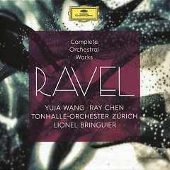 Ravel - Complete Orchestral Works Disc 1 - Ray Chen, Yuja Wang, Lionel Bringuier, Tonhalle Orchestra Zürich