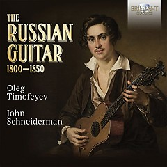 The Russian Guitar 1800 - 1850 (No. 8) - Oleg Timofeyev, John Schneiderman
