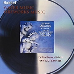 Handel - Water Music And Music For The Royal Fireworks (No. 2) - John Eliot Gardiner, English Baroque Soloists