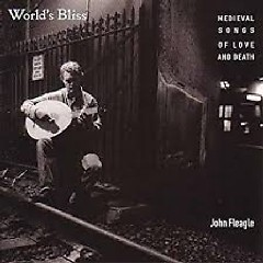 Worlds Bliss - Medieval Songs Of Love And Death - John Fleagle