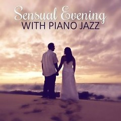 Sensual Evening With Piano Jazz - Hot Lounge Music Sensual Steps Emotional Jazz Music