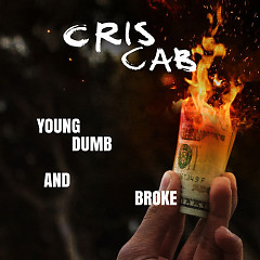 Young Dumb & Broke (Single) - Cris Cab