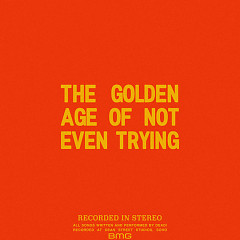 The Golden Age Of Not Even Trying (Single)