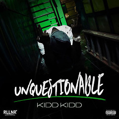 Unquestionable - Kidd Kidd