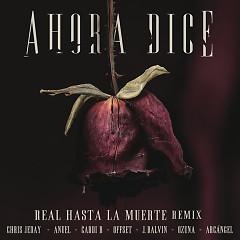 Ahora Dice (Real Hasta La Muerte Remix) - Chris Jeday, J Balvin, Ozuna