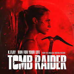 "Run For Your Life (From The Original Motion Picture ""Tomb Raider"") - K.Flay"