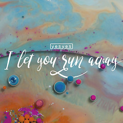 I Let You Run Away (Single)