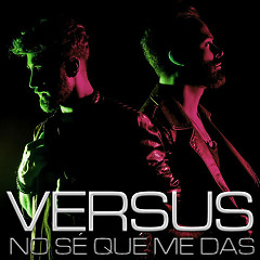 No Sé Qué Me Das (Single) - Versus