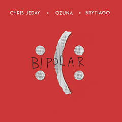 Bipolar (Single) - Chris Jeday, Ozuna, Brytiago