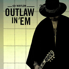 Outlaw In 'Em (Single) - Waylon