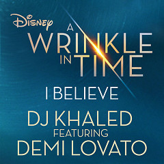"I Believe (As featured in Walt Disney Pictures' ""A Wrinkle in Time"") - DJ Khaled"